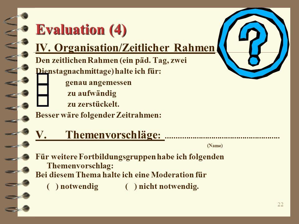 21 Evaluation (3) III.Umsetzung in die Praxis Meine Erfahrungen/Kenntnisse konnte ich im Schulalltag anwenden: I--------------------------------------
