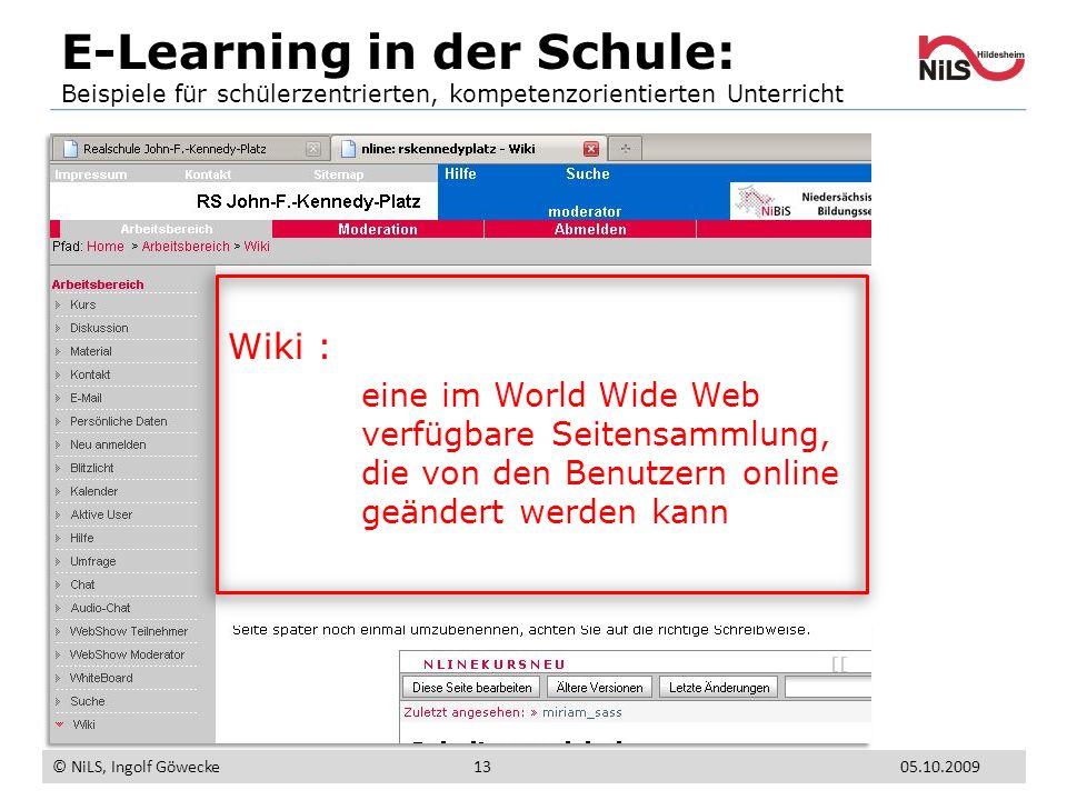 E-Learning in der Schule: Beispiele für schülerzentrierten, kompetenzorientierten Unterricht © NiLS, Ingolf Göwecke 05.10.200913 Wiki : eine im World