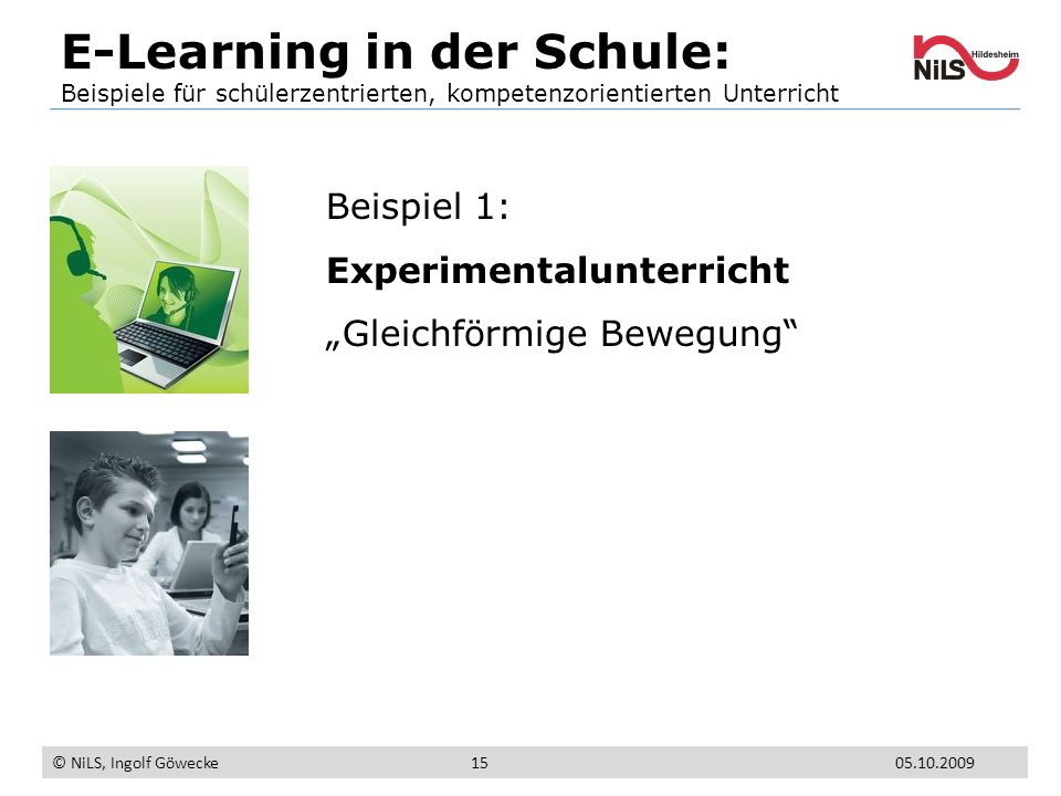 Beispiel 1: Experimentalunterricht Gleichförmige Bewegung E-Learning in der Schule: Beispiele für schülerzentrierten, kompetenzorientierten Unterricht