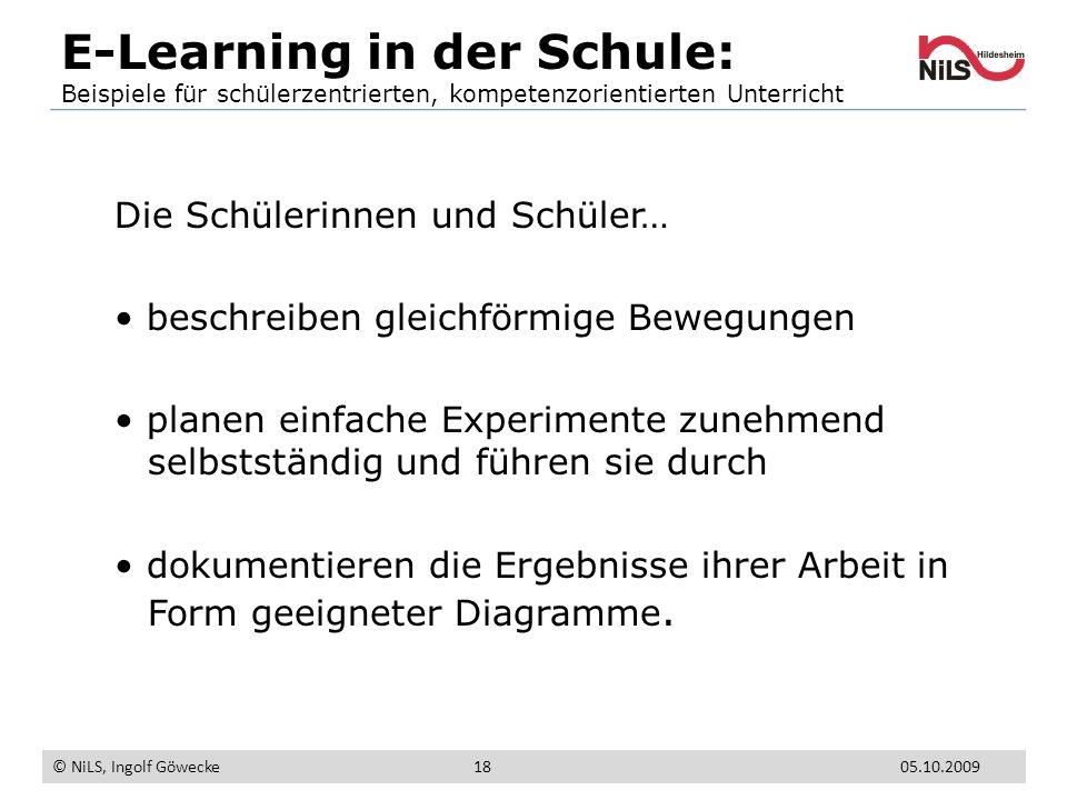 E-Learning in der Schule: Beispiele für schülerzentrierten, kompetenzorientierten Unterricht © NiLS, Ingolf Göwecke 05.10.200918 Die Schülerinnen und