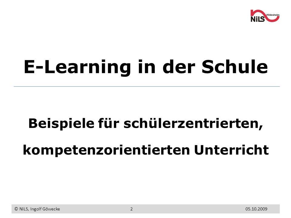 E-Learning in der Schule Beispiele für schülerzentrierten, kompetenzorientierten Unterricht © NiLS, Ingolf Göwecke 05.10.20092
