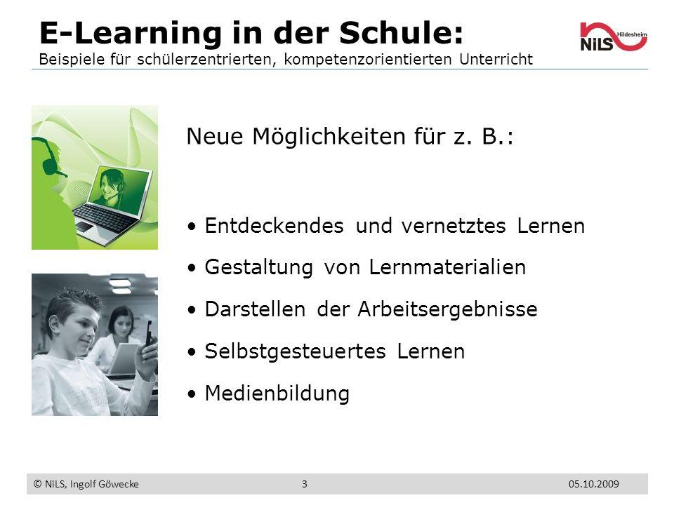 E-Learning in der Schule: Beispiele für schülerzentrierten, kompetenzorientierten Unterricht © NiLS, Ingolf Göwecke 05.10.20093 Neue Möglichkeiten für