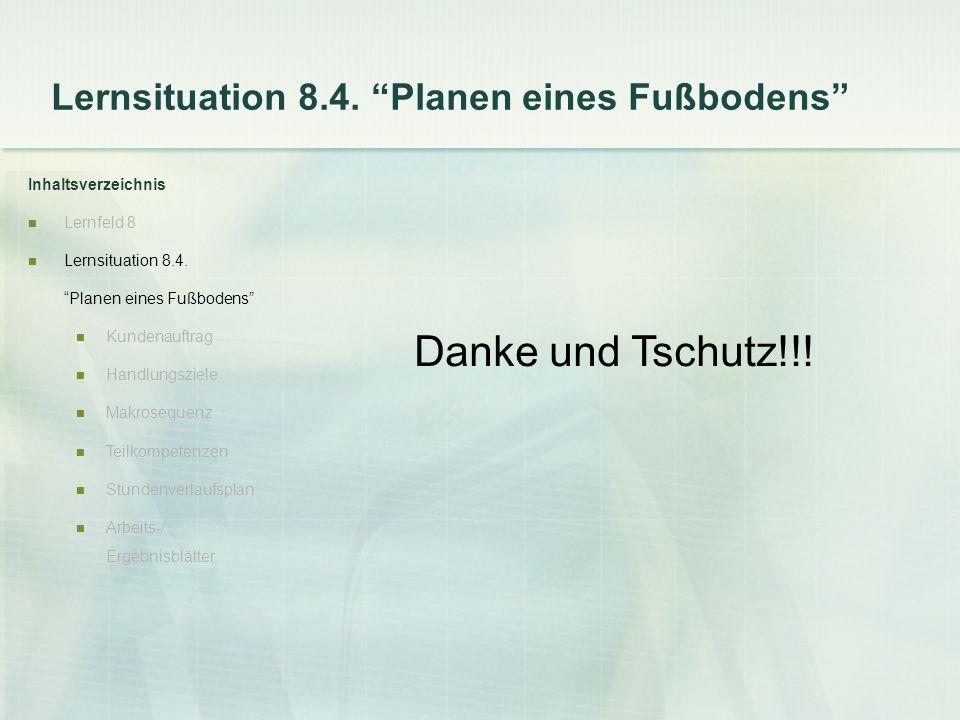 Lernsituation 8.4.Planen eines Fußbodens Inhaltsverzeichnis Lernfeld 8 Lernsituation 8.4.