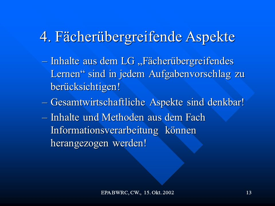 EPA BWRC, CW., 15. Okt. 200213 4. Fächerübergreifende Aspekte –Inhalte aus dem LG Fächerübergreifendes Lernen sind in jedem Aufgabenvorschlag zu berüc