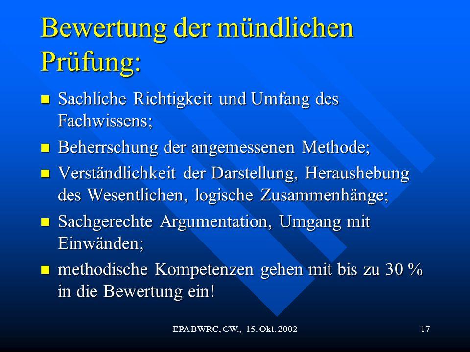 EPA BWRC, CW., 15. Okt. 200217 Bewertung der mündlichen Prüfung: Sachliche Richtigkeit und Umfang des Fachwissens; Sachliche Richtigkeit und Umfang de