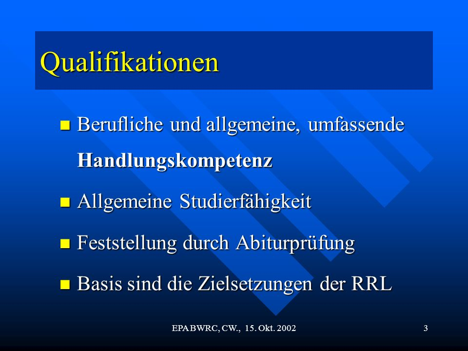 EPA BWRC, CW., 15. Okt. 20023 Qualifikationen Berufliche und allgemeine, umfassende Handlungskompetenz Berufliche und allgemeine, umfassende Handlungs