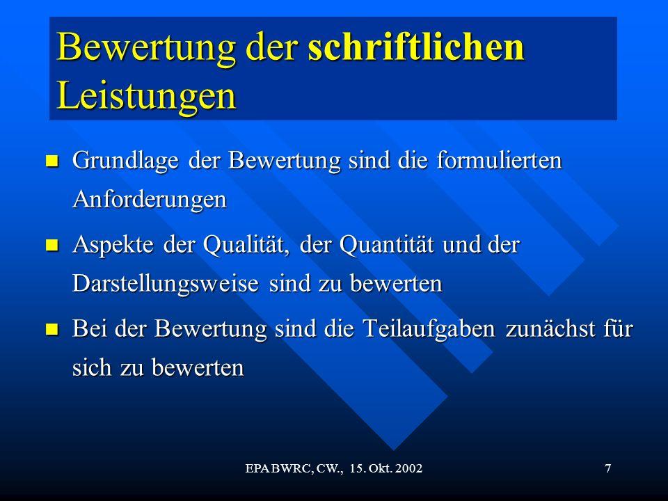 EPA BWRC, CW., 15. Okt. 20027 Bewertung der schriftlichen Leistungen Grundlage der Bewertung sind die formulierten Anforderungen Grundlage der Bewertu