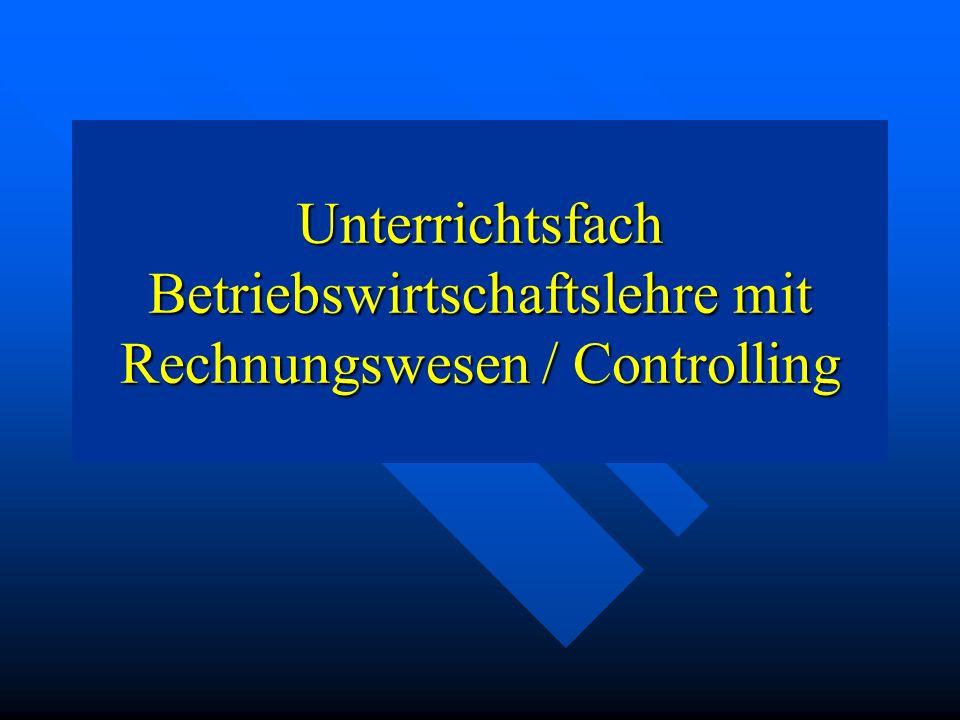 Unterrichtsfach Betriebswirtschaftslehre mit Rechnungswesen / Controlling
