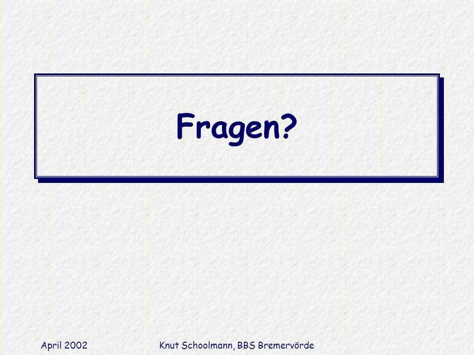 April 2002Knut Schoolmann, BBS Bremervörde Fragen?