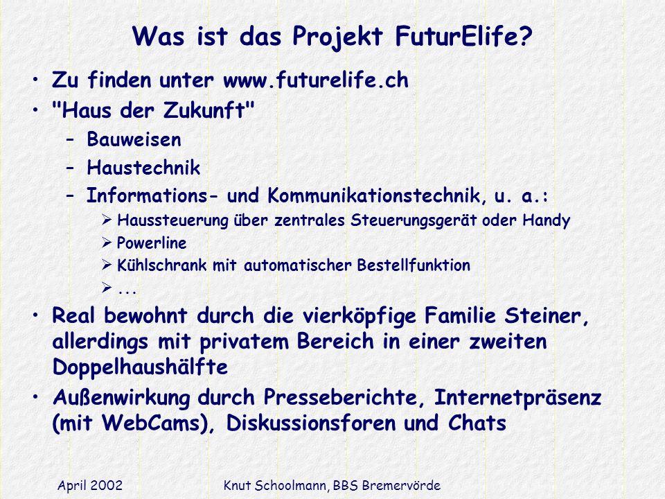 April 2002Knut Schoolmann, BBS Bremervörde Was ist das Projekt FuturElife.
