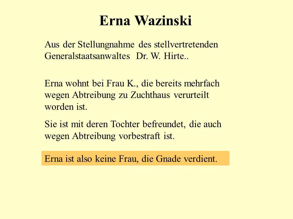 Erna Wazinski Aus der Stellungnahme des stellvertretenden Generalstaatsanwaltes Dr. W. Hirte.. Erna wohnt bei Frau K., die bereits mehrfach wegen Abtr