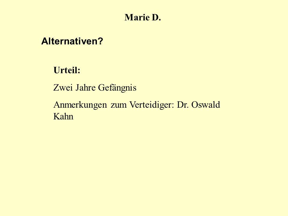 Marie D. Alternativen? Urteil: Zwei Jahre Gefängnis Anmerkungen zum Verteidiger: Dr. Oswald Kahn