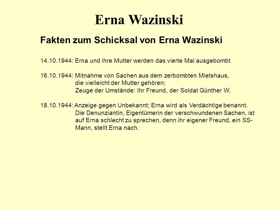 Fakten zum Schicksal von Erna Wazinski 14.10.1944: Erna und ihre Mutter werden das vierte Mal ausgebombt 16.10.1944: Mitnahme von Sachen aus dem zerbo