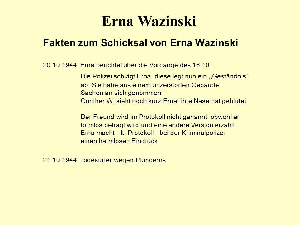 Erna Wazinski Fakten zum Schicksal von Erna Wazinski 20.10.1944 Erna berichtet über die Vorgänge des 16.10... Die Polizei schlägt Erna, diese legt nun
