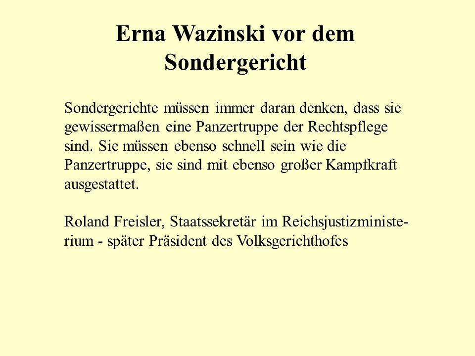 Erna Wazinski vor dem Sondergericht Sondergerichte müssen immer daran denken, dass sie gewissermaßen eine Panzertruppe der Rechtspflege sind. Sie müss