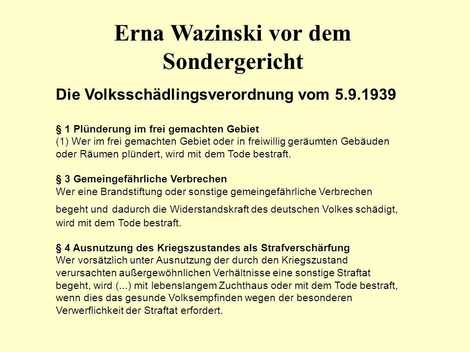 Erna Wazinski vor dem Sondergericht Die Volksschädlingsverordnung vom 5.9.1939 § 1 Plünderung im frei gemachten Gebiet (1) Wer im frei gemachten Gebie
