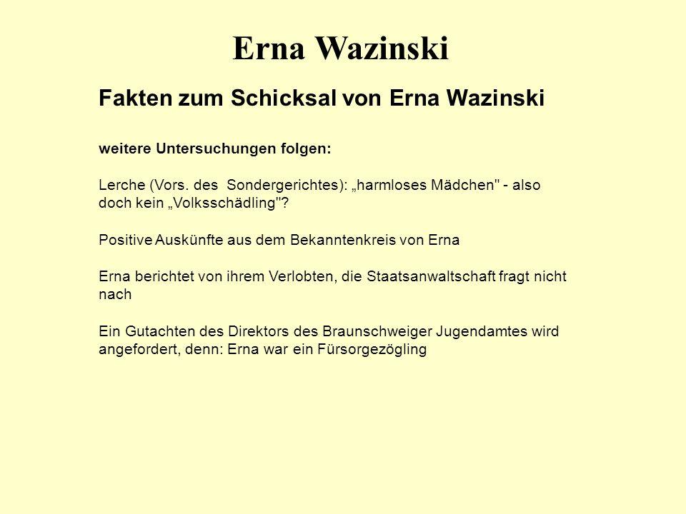 Erna Wazinski Fakten zum Schicksal von Erna Wazinski weitere Untersuchungen folgen: Lerche (Vors. des Sondergerichtes): harmloses Mädchen