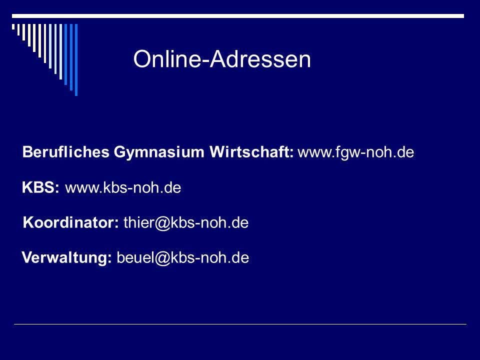 Online-Adressen Berufliches Gymnasium Wirtschaft: www.fgw-noh.de KBS: www.kbs-noh.de Koordinator: thier@kbs-noh.de Verwaltung: beuel@kbs-noh.de