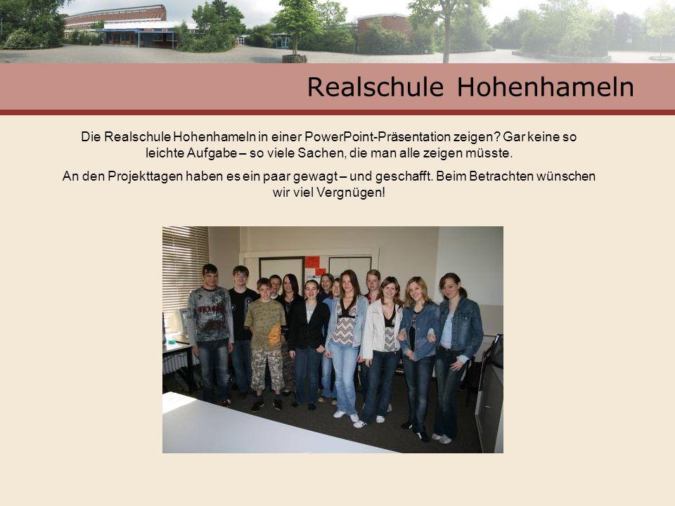 Realschule Hohenhameln Die Realschule Hohenhameln in einer PowerPoint-Präsentation zeigen? Gar keine so leichte Aufgabe – so viele Sachen, die man all