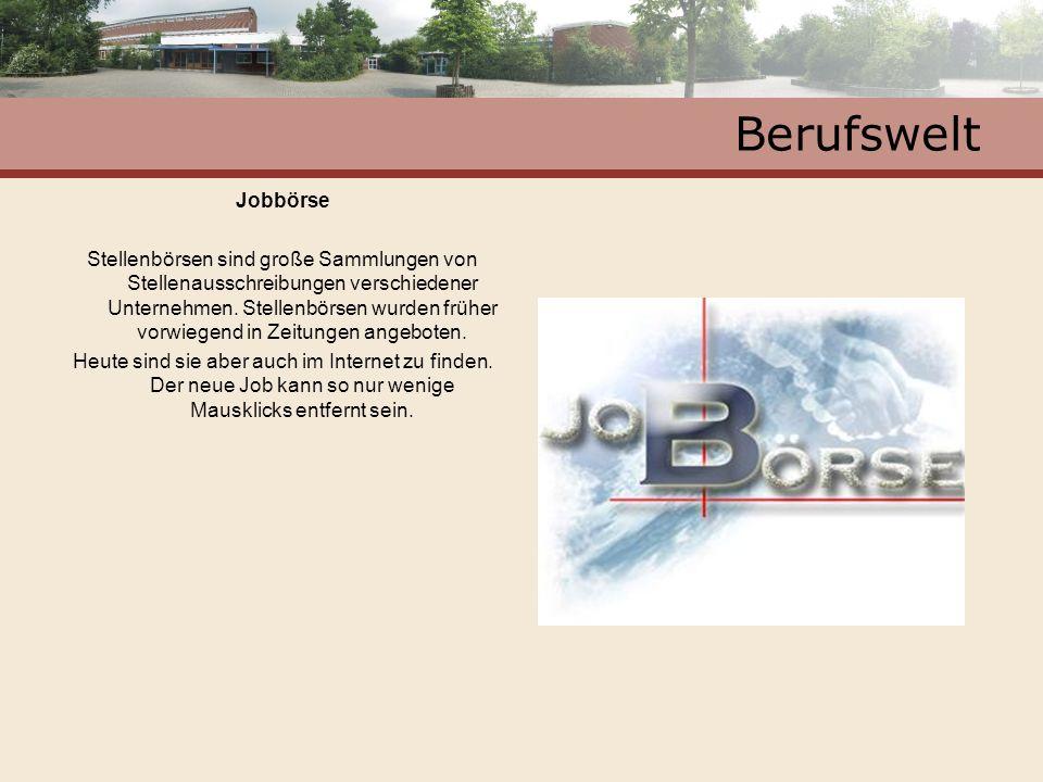 Berufswelt Jobbörse Stellenbörsen sind große Sammlungen von Stellenausschreibungen verschiedener Unternehmen. Stellenbörsen wurden früher vorwiegend i