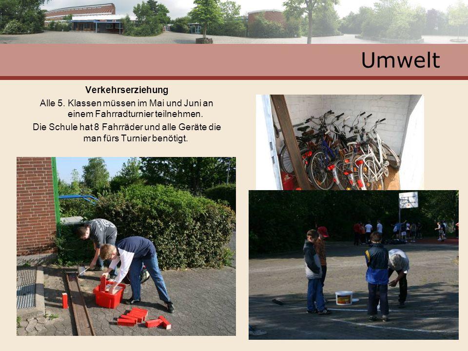 Umwelt Verkehrserziehung Alle 5. Klassen müssen im Mai und Juni an einem Fahrradturnier teilnehmen. Die Schule hat 8 Fahrräder und alle Geräte die man