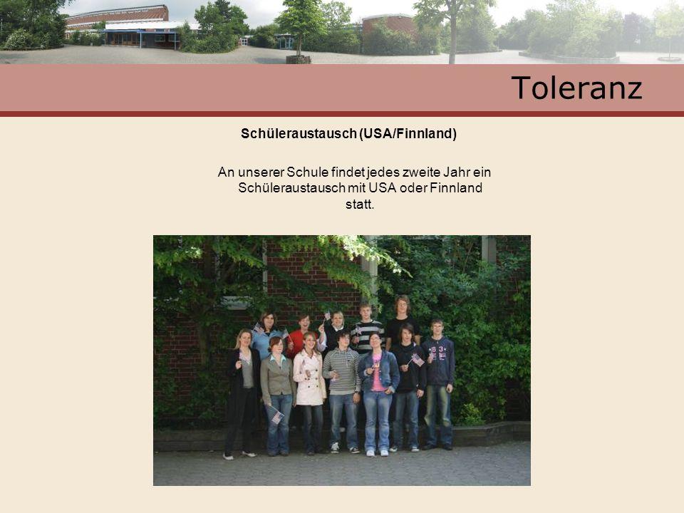 Toleranz Schüleraustausch (USA/Finnland) An unserer Schule findet jedes zweite Jahr ein Schüleraustausch mit USA oder Finnland statt.