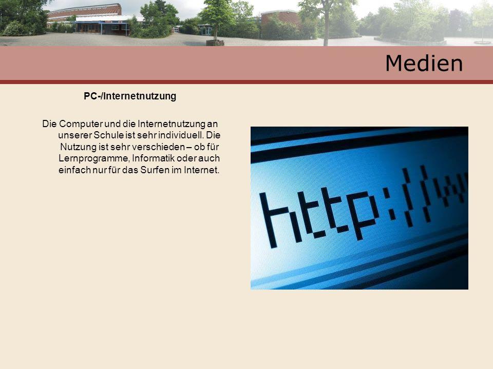 Medien PC-/Internetnutzung Die Computer und die Internetnutzung an unserer Schule ist sehr individuell. Die Nutzung ist sehr verschieden – ob für Lern