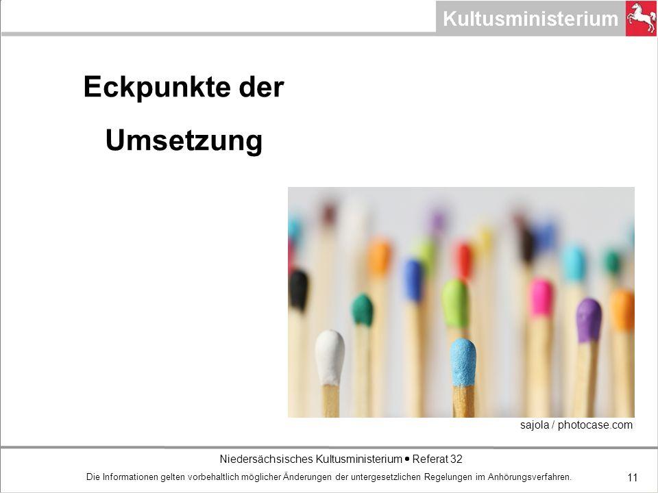 Niedersächsisches Kultusministerium Referat 32 11 Eckpunkte der Umsetzung Die Informationen gelten vorbehaltlich möglicher Änderungen der untergesetzlichen Regelungen im Anhörungsverfahren.