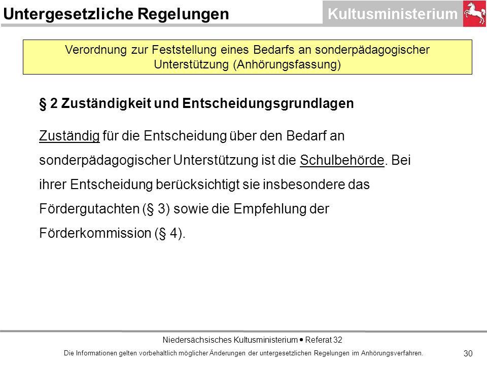 Niedersächsisches Kultusministerium Referat 32 § 2 Zuständigkeit und Entscheidungsgrundlagen Zuständig für die Entscheidung über den Bedarf an sonderpädagogischer Unterstützung ist die Schulbehörde.