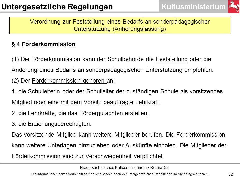 Niedersächsisches Kultusministerium Referat 32 Verordnung zur Feststellung eines Bedarfs an sonderpädagogischer Unterstützung (Anhörungsfassung) § 4 Förderkommission (1) Die Förderkommission kann der Schulbehörde die Feststellung oder die Änderung eines Bedarfs an sonderpädagogischer Unterstützung empfehlen.