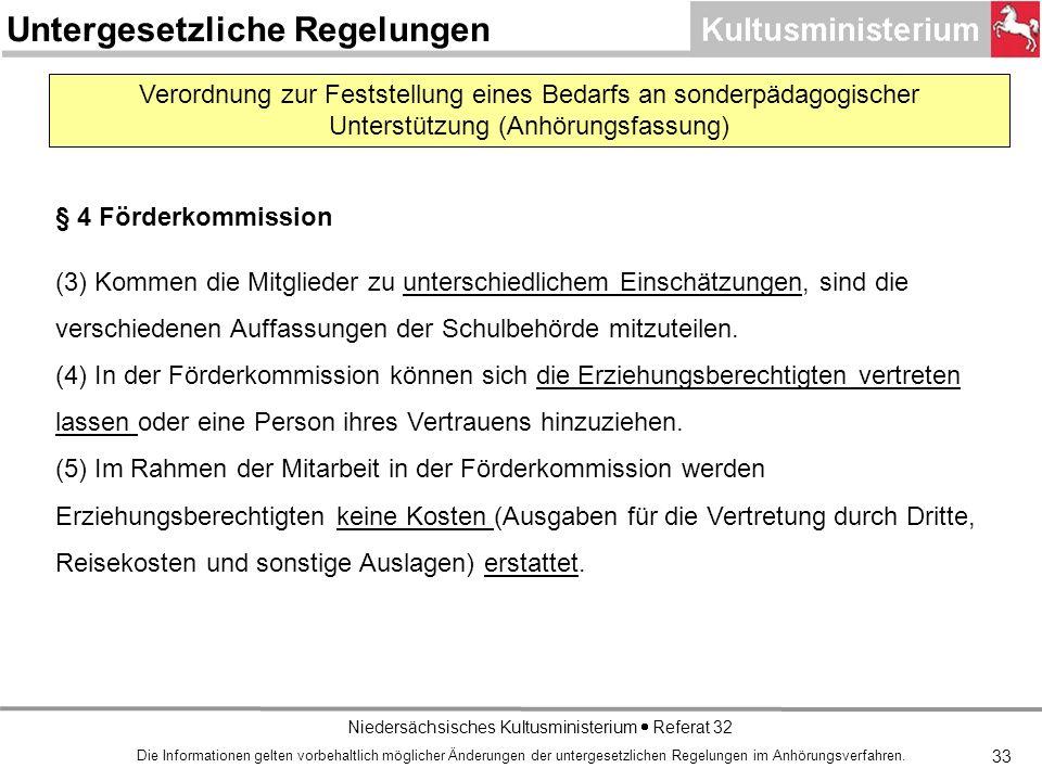 Niedersächsisches Kultusministerium Referat 32 Verordnung zur Feststellung eines Bedarfs an sonderpädagogischer Unterstützung (Anhörungsfassung) § 4 Förderkommission (3) Kommen die Mitglieder zu unterschiedlichem Einschätzungen, sind die verschiedenen Auffassungen der Schulbehörde mitzuteilen.