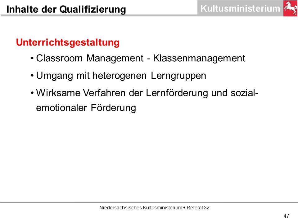 Niedersächsisches Kultusministerium Referat 32 Inhalte der Qualifizierung Unterrichtsgestaltung Classroom Management - Klassenmanagement Umgang mit heterogenen Lerngruppen Wirksame Verfahren der Lernförderung und sozial- emotionaler Förderung 47