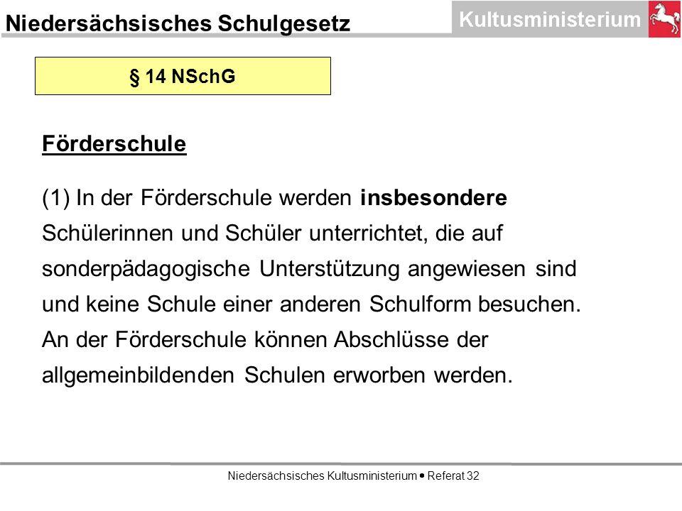 Niedersächsisches Kultusministerium Referat 32 Förderschule (1) In der Förderschule werden insbesondere Schülerinnen und Schüler unterrichtet, die auf sonderpädagogische Unterstützung angewiesen sind und keine Schule einer anderen Schulform besuchen.