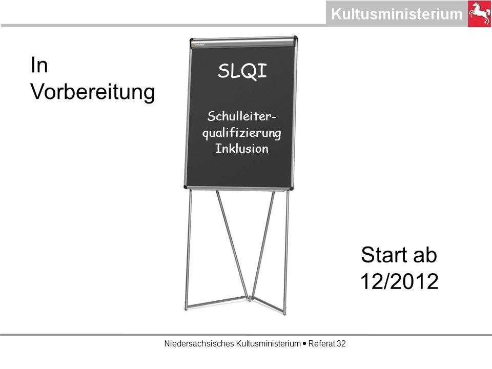 Niedersächsisches Kultusministerium Referat 32 SLQI Schulleiter- qualifizierung Inklusion In Vorbereitung Start ab 12/2012