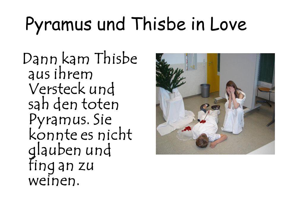 Pyramus und Thisbe in Love Dann kam Thisbe aus ihrem Versteck und sah den toten Pyramus. Sie konnte es nicht glauben und fing an zu weinen.