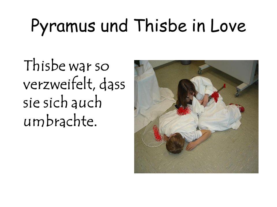 Pyramus und Thisbe in Love Thisbe war so verzweifelt, dass sie sich auch umbrachte.