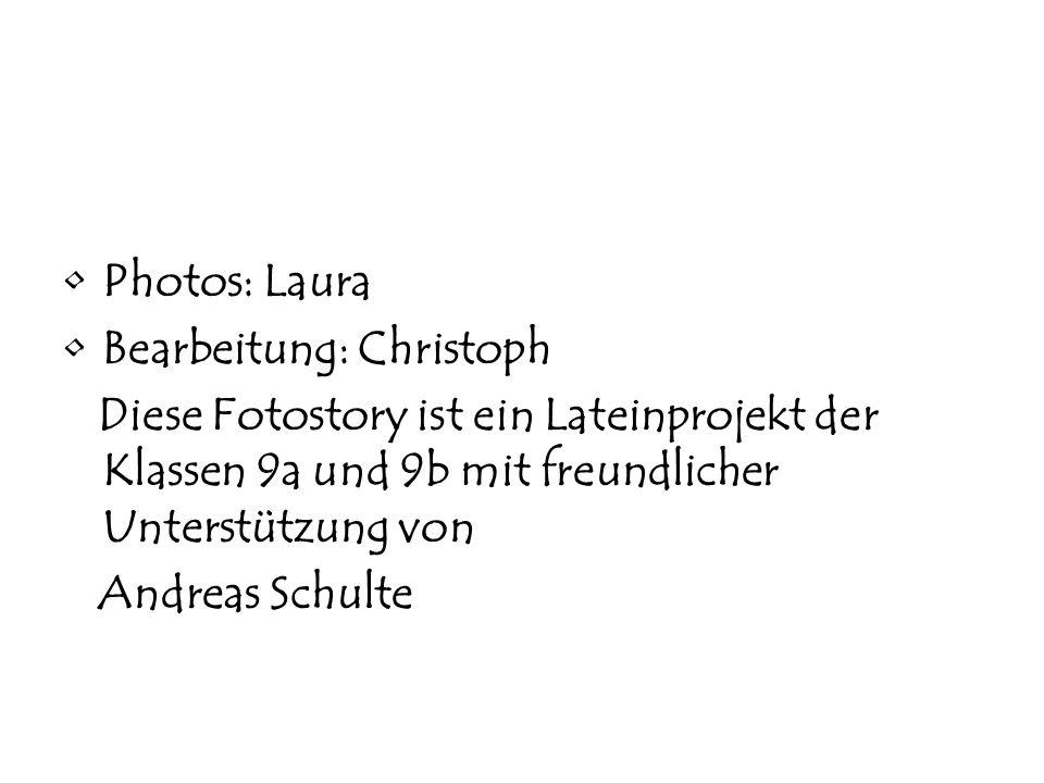 Photos: Laura Bearbeitung: Christoph Diese Fotostory ist ein Lateinprojekt der Klassen 9a und 9b mit freundlicher Unterstützung von Andreas Schulte