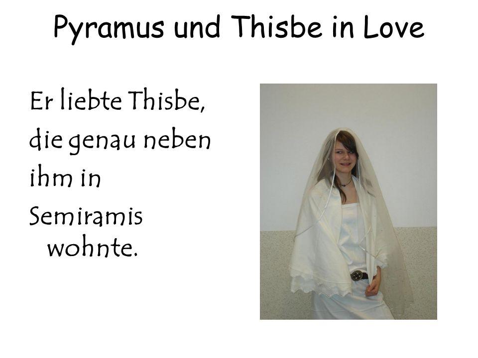 Pyramus und Thisbe in Love Er liebte Thisbe, die genau neben ihm in Semiramis wohnte.