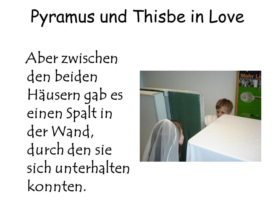 Pyramus und Thisbe in Love Aber zwischen den beiden Häusern gab es einen Spalt in der Wand, durch den sie sich unterhalten konnten.