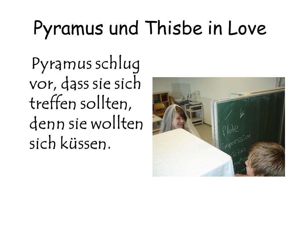 Pyramus und Thisbe in Love Pyramus schlug vor, dass sie sich treffen sollten, denn sie wollten sich küssen.