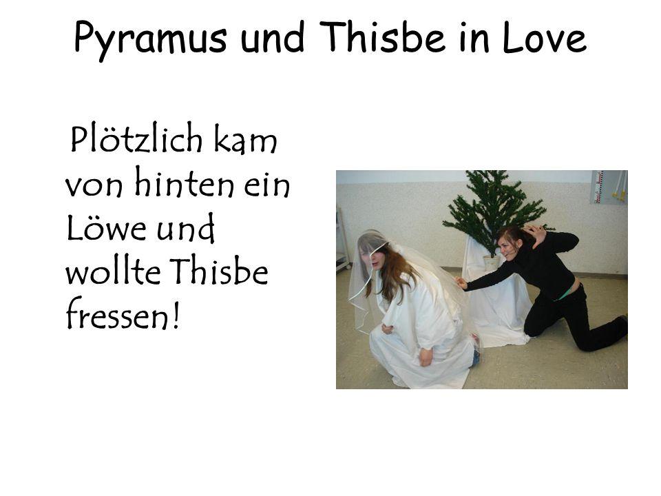 Pyramus und Thisbe in Love Plötzlich kam von hinten ein Löwe und wollte Thisbe fressen!