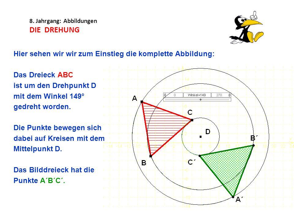 8. Jahrgang: Abbildungen DIE DREHUNG Hier sehen wir wir zum Einstieg die komplette Abbildung: Das Dreieck ABC ist um den Drehpunkt D mit dem Winkel 14