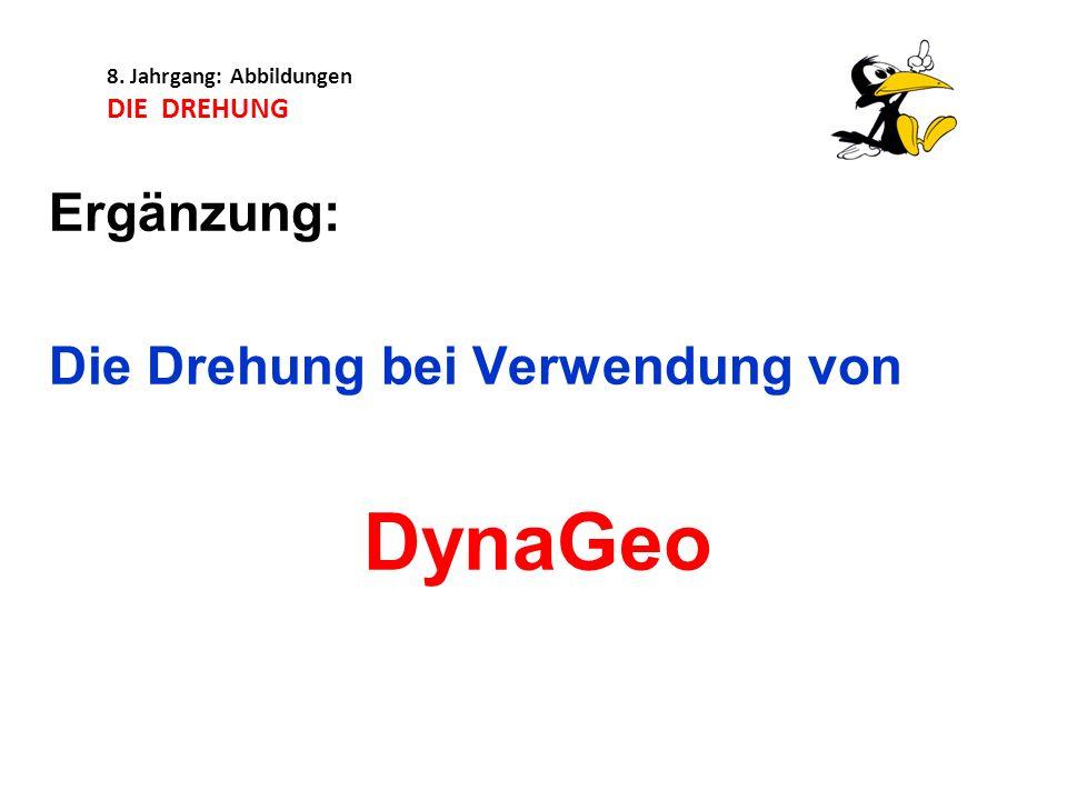 8. Jahrgang: Abbildungen DIE DREHUNG Ergänzung: Die Drehung bei Verwendung von DynaGeo
