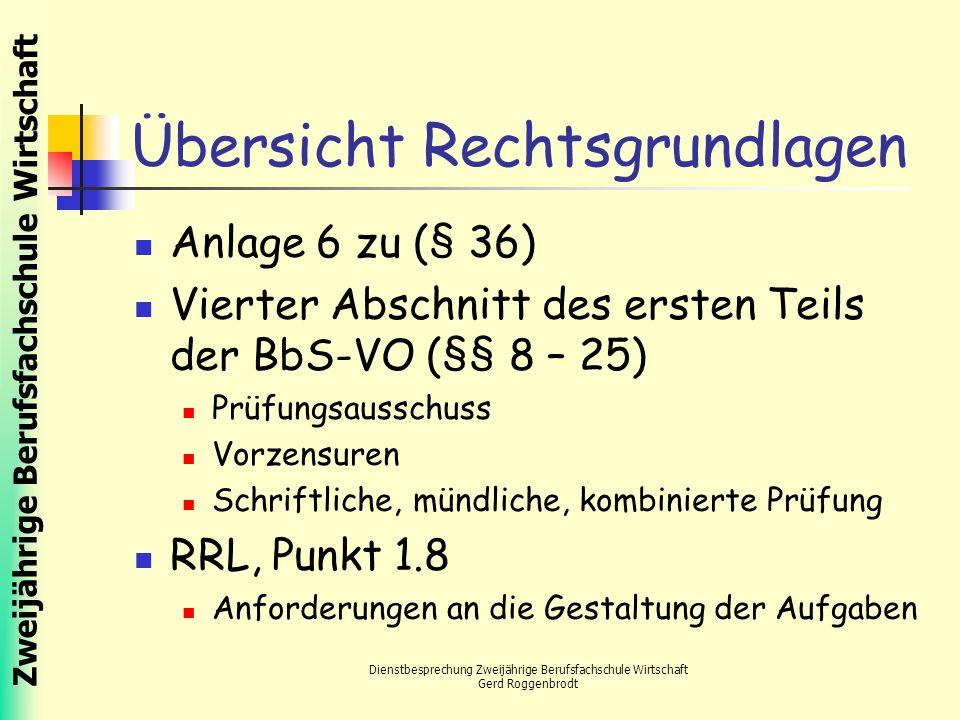 Zweijährige Berufsfachschule Wirtschaft Dienstbesprechung Zweijährige Berufsfachschule Wirtschaft Gerd Roggenbrodt Übersicht Rechtsgrundlagen Anlage 6