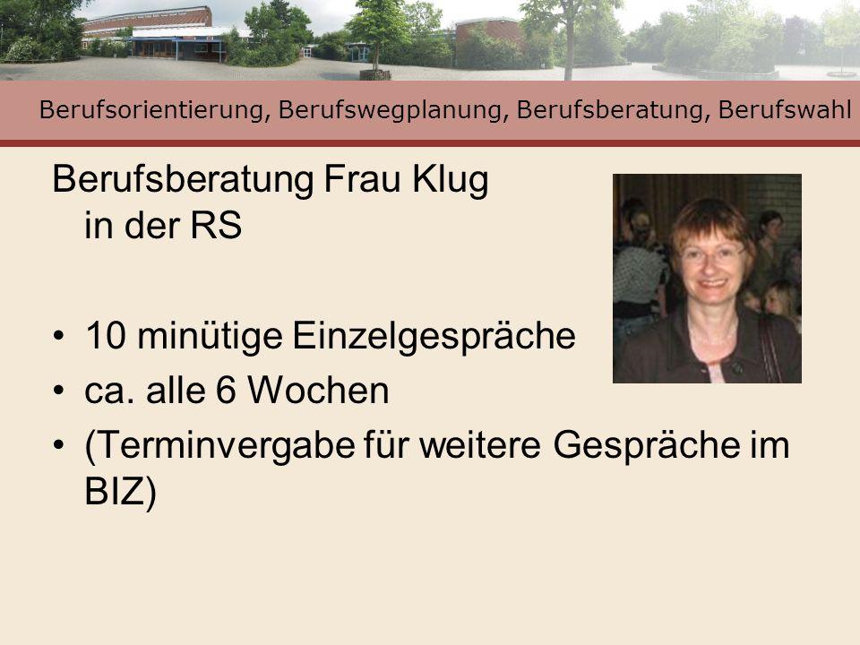 Berufsorientierung, Berufswegplanung, Berufsberatung, Berufswahl Berufsberatung Frau Klug in der RS 10 minütige Einzelgespräche ca. alle 6 Wochen (Ter