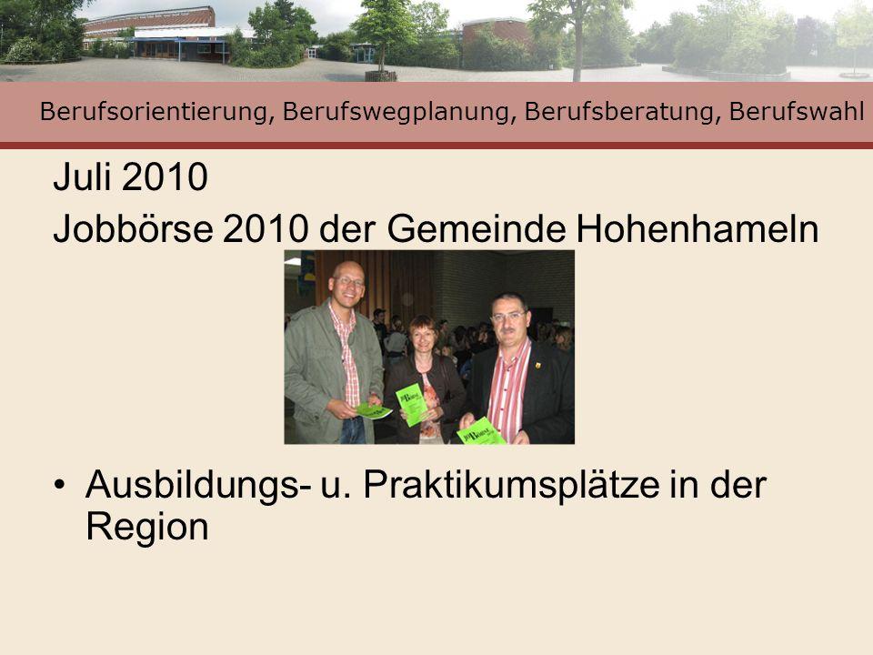 Berufsorientierung, Berufswegplanung, Berufsberatung, Berufswahl Juli 2010 Jobbörse 2010 der Gemeinde Hohenhameln Ausbildungs- u. Praktikumsplätze in
