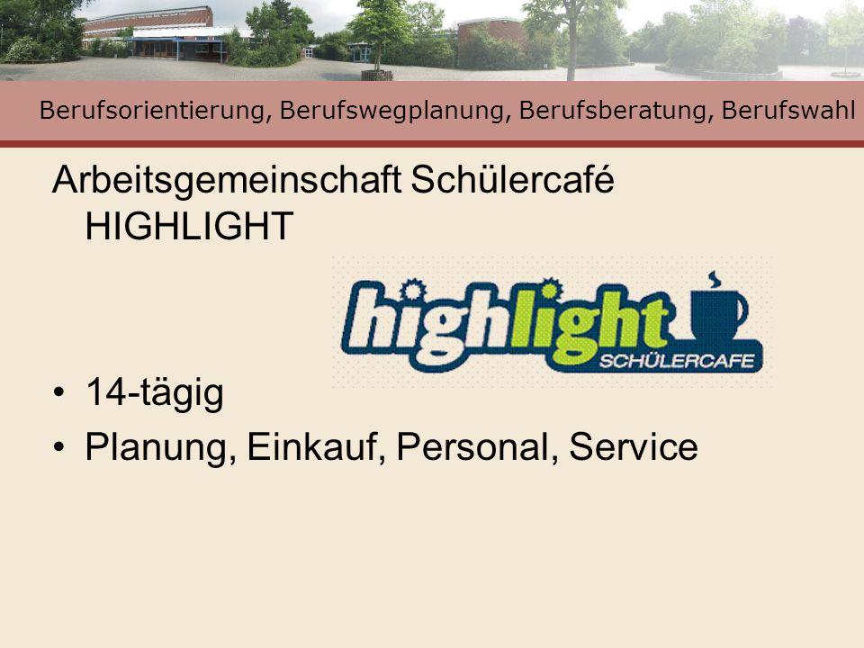Berufsorientierung, Berufswegplanung, Berufsberatung, Berufswahl Arbeitsgemeinschaft Schülercafé HIGHLIGHT 14-tägig Planung, Einkauf, Personal, Servic
