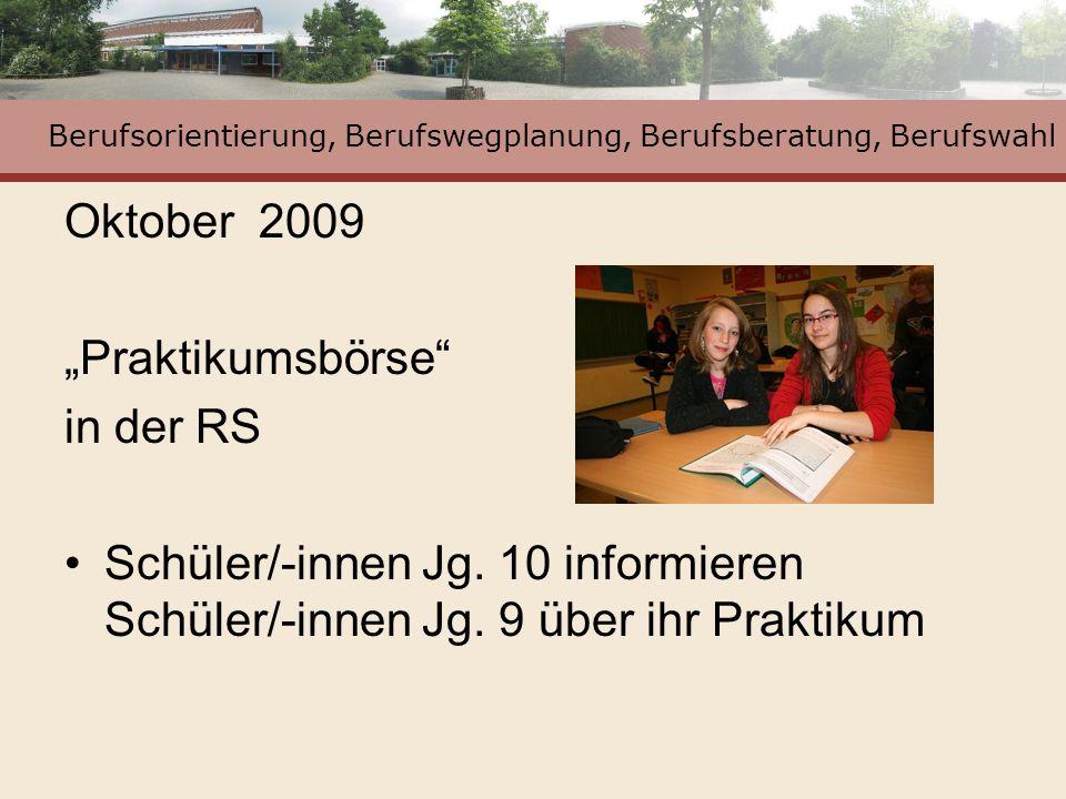 Berufsorientierung, Berufswegplanung, Berufsberatung, Berufswahl Oktober 2009 Praktikumsbörse in der RS Schüler/-innen Jg. 10 informieren Schüler/-inn
