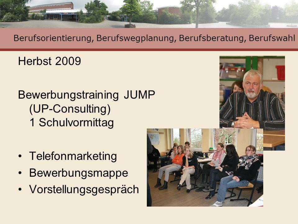Berufsorientierung, Berufswegplanung, Berufsberatung, Berufswahl Herbst 2009 Bewerbungstraining JUMP (UP-Consulting) 1 Schulvormittag Telefonmarketing
