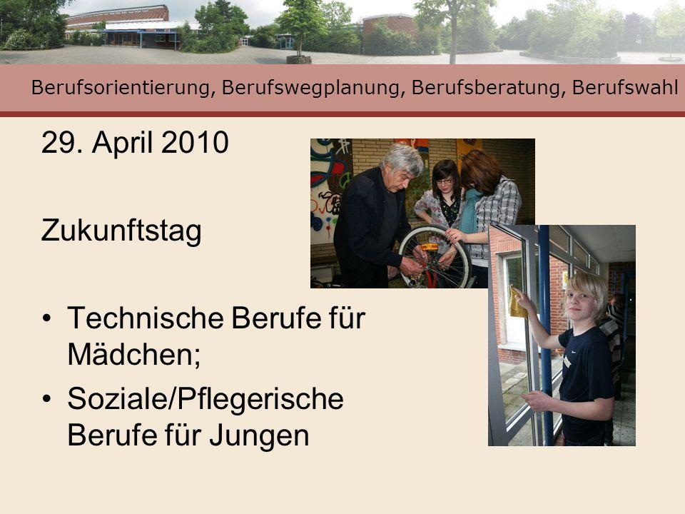 Berufsorientierung, Berufswegplanung, Berufsberatung, Berufswahl 29. April 2010 Zukunftstag Technische Berufe für Mädchen; Soziale/Pflegerische Berufe